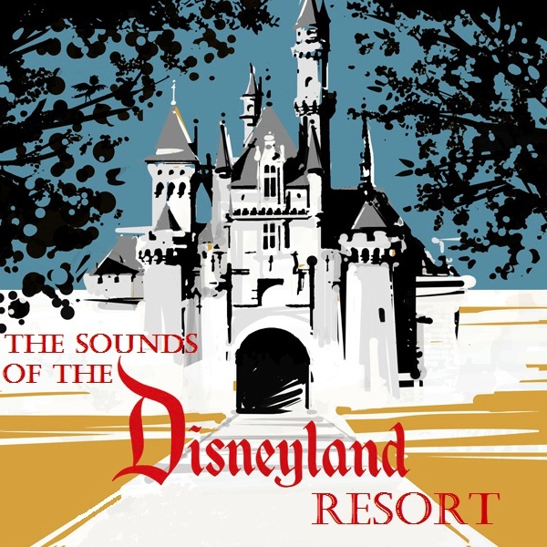 Sounds of the Disneyland Resort